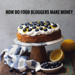 HOW DO FOOD BLOGGERS MAKE MONEY?